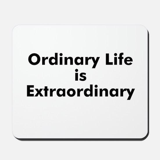 Ordinary Life is Extraordinar Mousepad