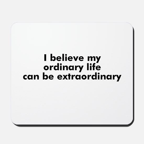 I believe my ordinary life ca Mousepad