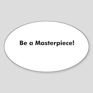 Be a Masterpiece! Oval Sticker