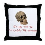 To Die Throw Pillow