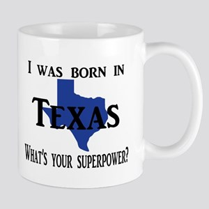 I was born in Texas, What's your superpower? Mugs