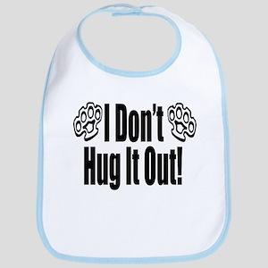 I Don't Hug It Out Bib