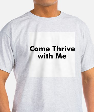 Come Thrive with Me T-Shirt