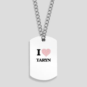 I love Taryn (heart made from words) desi Dog Tags