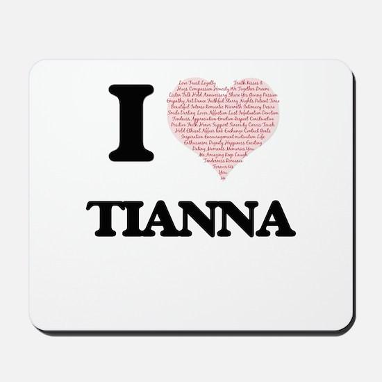 I love Tianna (heart made from words) de Mousepad