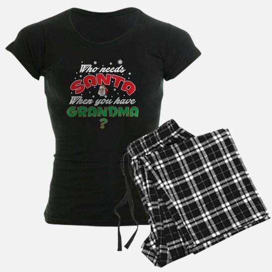 WHO NEEDS SANTA WHEN YOU HAVE GRANDMA pajamas