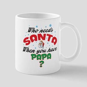 WHO NEEDS SANTA WHEN YOU HAVE PAPA Mugs