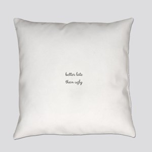 Better Late Than Ugly Everyday Pillow