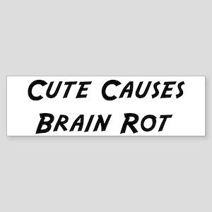 Cute Causes Brain Rot Bumper Sticker