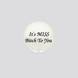 It's MISS Bitch To You Mini Button