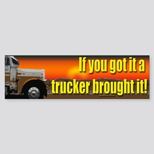 A Trucker Brought it Bumper Sticker