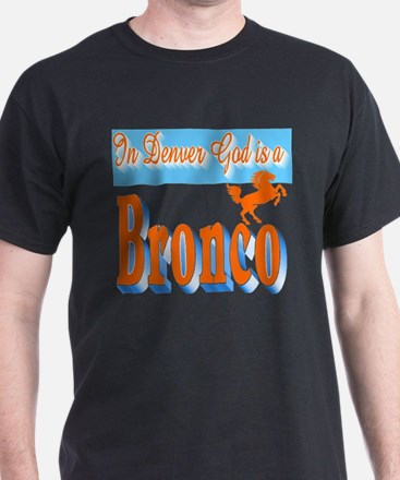 In Denver God is a Bronco T-Shirt