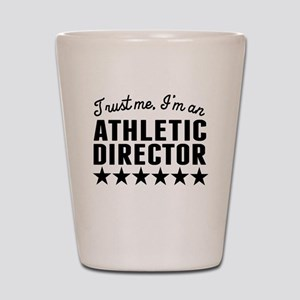 Trust Me Im An Athletic Director Shot Glass