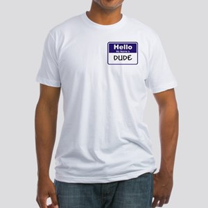 Dude Fitted T-Shirt