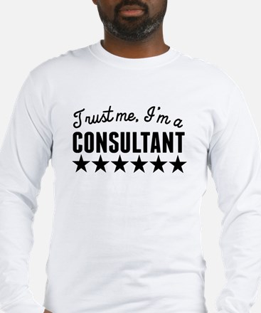 Trust Me Im A Consultant Long Sleeve T-Shirt