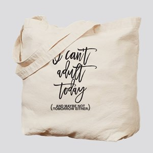 I Can't Adult Today Tote Bag