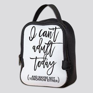 I Can't Adult Today Neoprene Lunch Bag