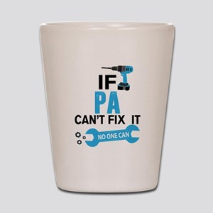 If Pa Can't Fix It No One Can Shot Glass