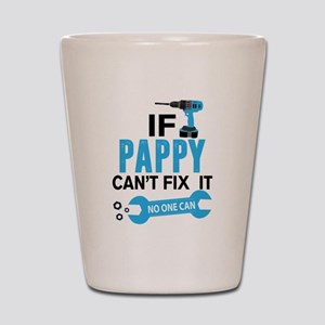 If Pappy Can't Fix It No One Can Shot Glass