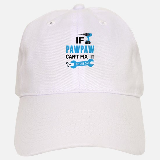 If Pawpaw Can't Fix It No One Can Baseball Baseball Cap