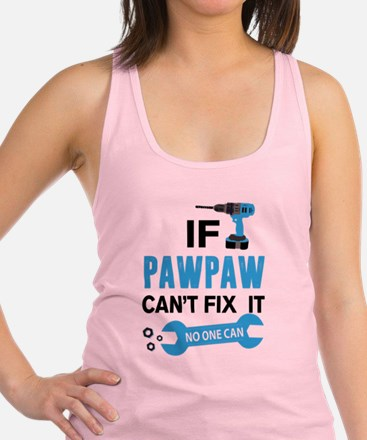 If Pawpaw Can't Fix It No One Can Racerback Tank T