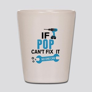 If Pop Can't Fix It No One Can Shot Glass