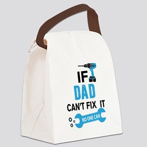 if dad can'h fix it, no one can Canvas Lunch Bag