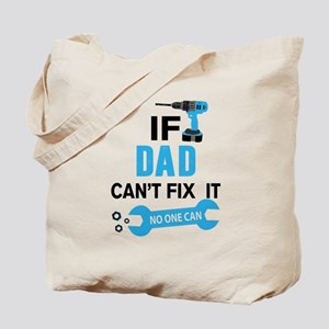 if dad can'h fix it, no one can Tote Bag