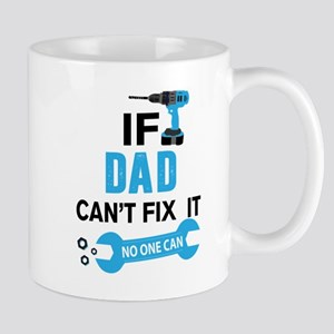 if dad can'h fix it, no one can Mugs