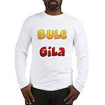 Bule Gila Long Sleeve T-Shirt