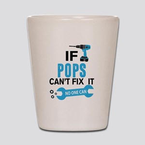 If Pops Can't Fix It No One Can Shot Glass