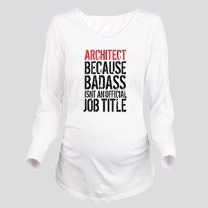 Badass Architect Long Sleeve Maternity T-Shirt