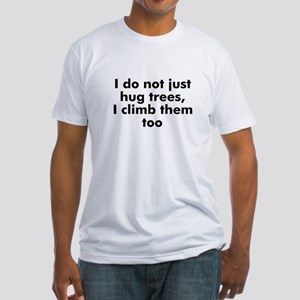 I do not just hug trees, I cl Fitted T-Shirt