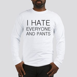 i hate everyone and Long Sleeve T-Shirt