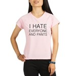 i hate everyone and Performance Dry T-Shirt