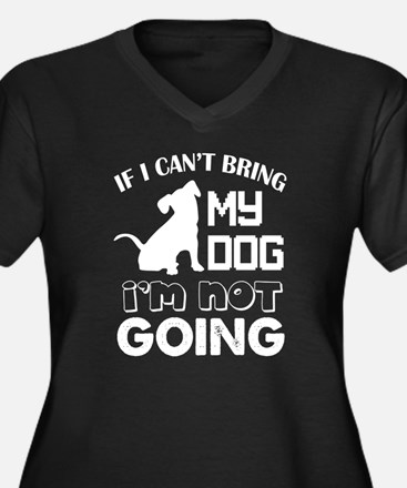 If I Can't Bring My Dog T Shirt Plus Size T-Shirt