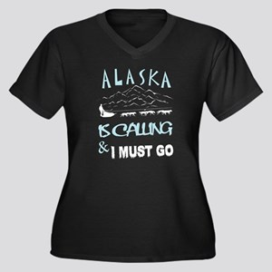 Alaska Is Calling And I Must Go Plus Size T-Shirt