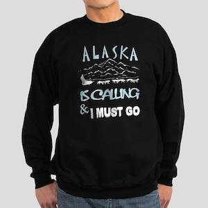 Alaska Is Calling And I Must Go T Shirt Sweatshirt