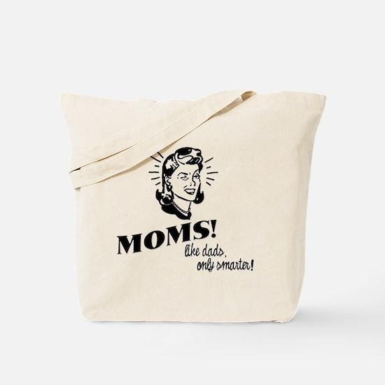 Moms: Like Dads, Only Smarter Tote Bag