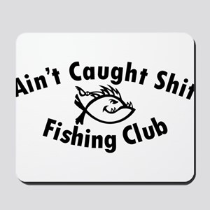 Aint Caught Shit Fishing Club Mousepad