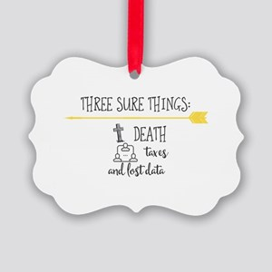 Three sure things:. Death taxes a Picture Ornament