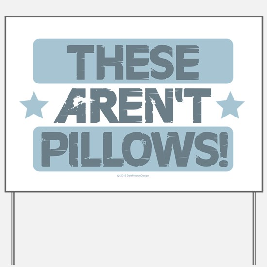 These Aren't Pillows - Blue Yard Sign