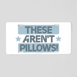 These Aren't Pillows - Blue Aluminum License Plate