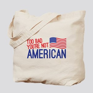 Too bad you're not American Tote Bag