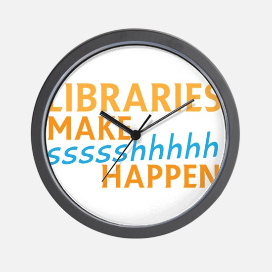 LIBRARIES make SHHHHHH Happen! Funny li Wall Clock
