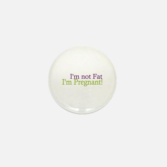 Pregnant not Fat Mini Button