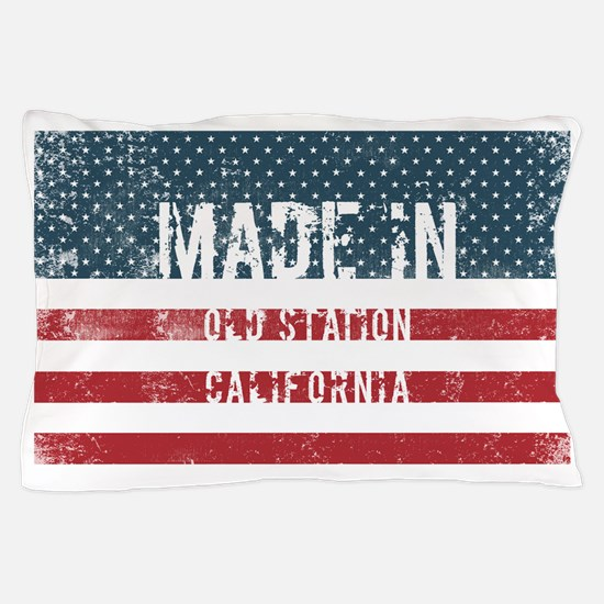 Made in Old Station, California Pillow Case