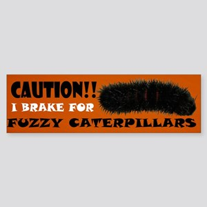 I Brake for Fuzzy Caterpillars Bumper Sticker