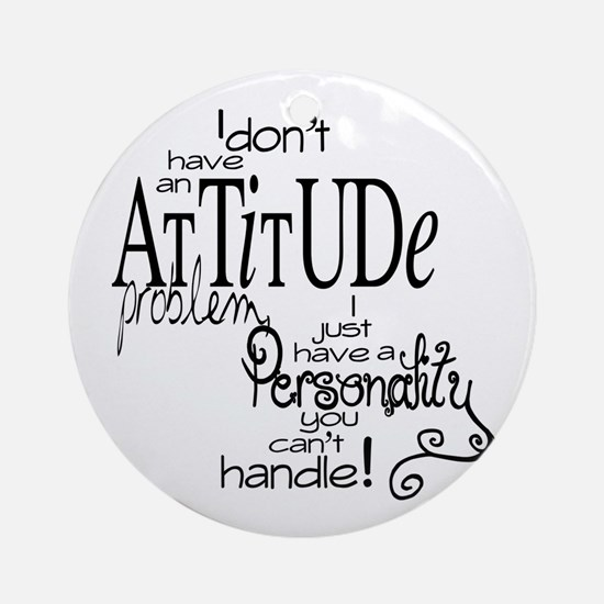 attitude prob Round Ornament