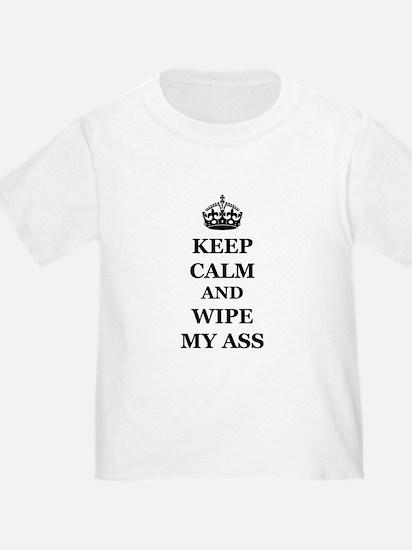 Keep Calm And Wipe My Ass T-Shirt